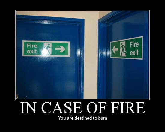 In case of fire / You are destined to burn.