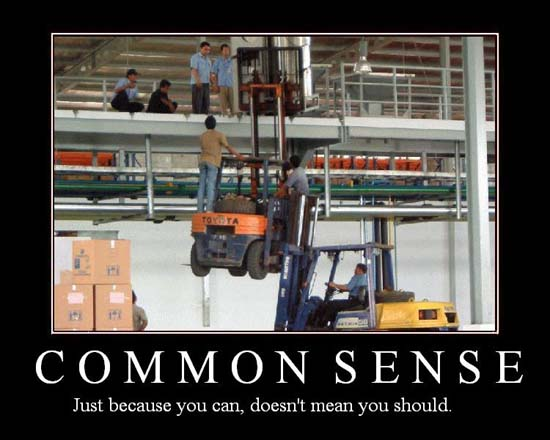 Common Sense / Just because you can doesn't mean you should.