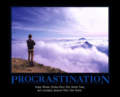 Procrastination / Hard work often pays off after time, but laziness always pays off now.