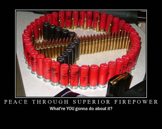 Peace Through Superior Firepower / What're YOU gonna do about it?