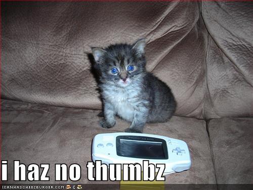I haz no thumbz