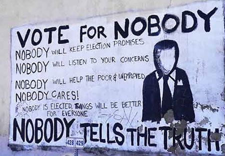 Vote for Nobody / Nobody will keep election promises / Nobody will listen to your concerns / Nobody will help the poor & unemployed / Nobody... Cares! / If Nobody is elected, things will be better for everyone / Nobody tells the truth