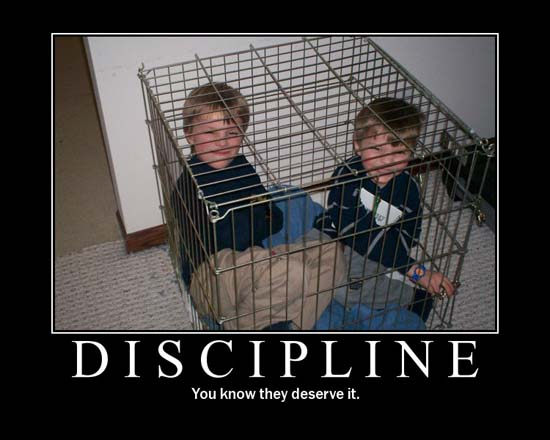 Discipline / You know they deserve it.