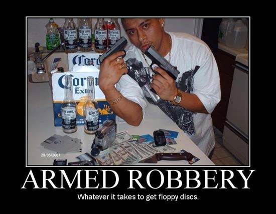 Armed Robbery / Whatever it takes to get floppy disks.