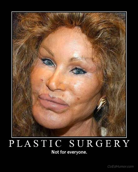 Plastic Surgery / Not for everyone.