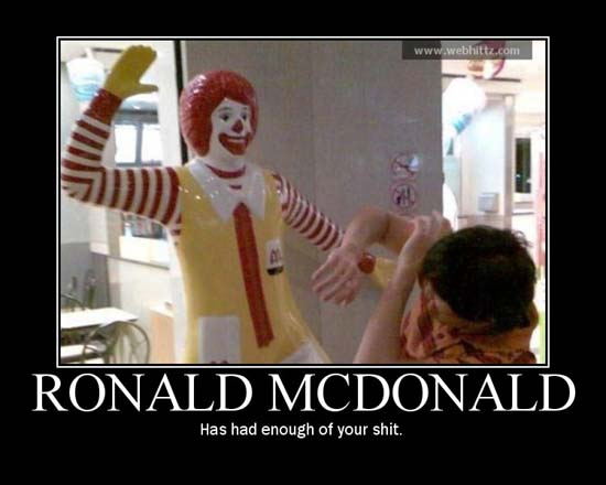 Ronald McDonald / Has had enough of your shit.
