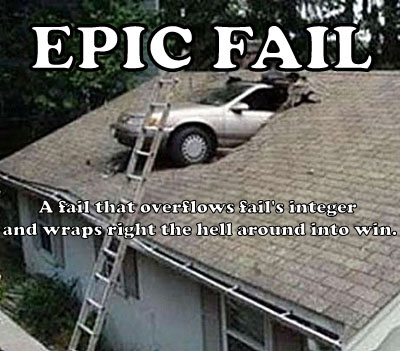 EPIC FAIL / A fail that overflows fail's integer and wraps right the hell around into win.
