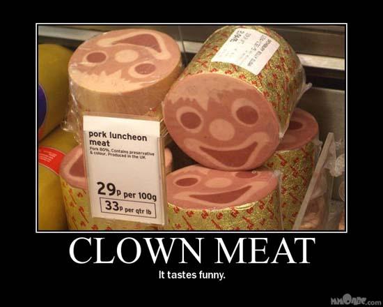 Clown Meat / It tastes funny.