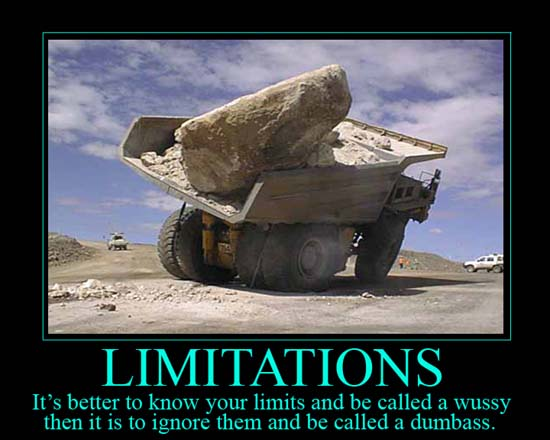 Limitations / It's better to know your limits and be called a wussy then it is to ignore them and be called a dumbass.