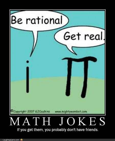 Math Jokes / If you get them, you probably don't have friends.