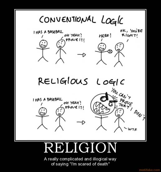 "Religion / A really complicated and illogical way of saying ""I'm scared of death"""