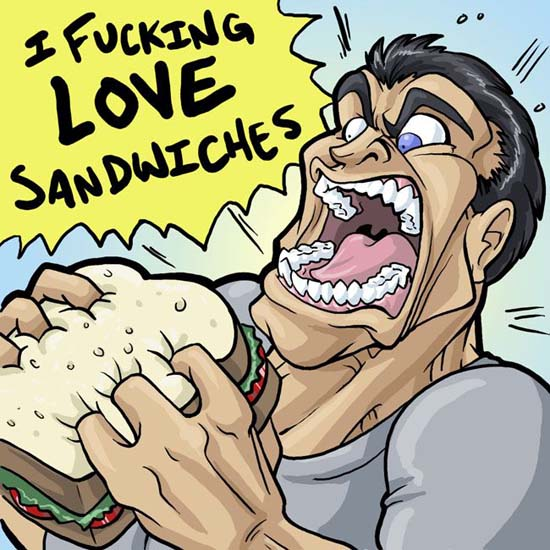 I fucking LOVE sandwiches!