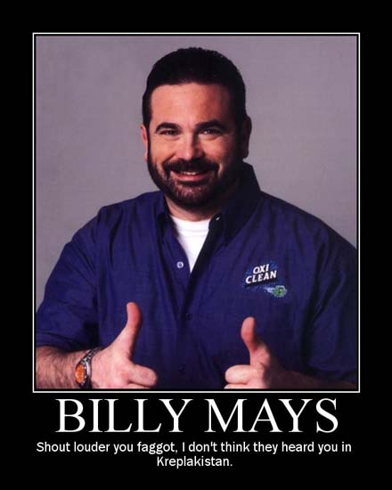 Billy Mays / Shout louder you faggot, I don't think they heard you in Kreplakistan.