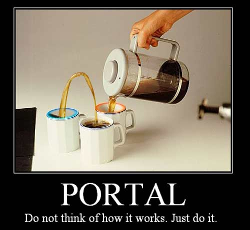 Portal / Do not think of how it works. Just do it.