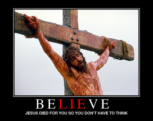 BeLIEve / Jesus died for you so you don't have to think