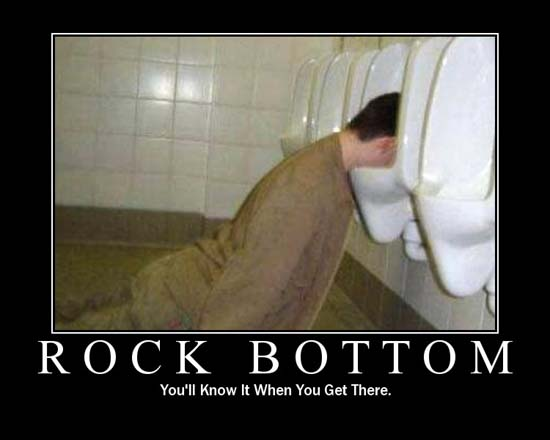 Rock Bottom / You'll know it when you get there.