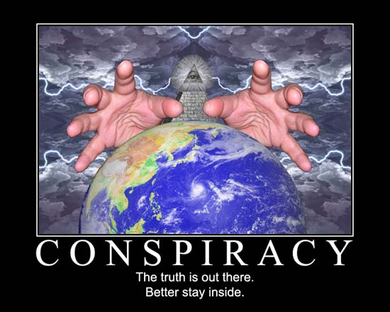 Conspiracy / The truth is out there. Better stay inside.