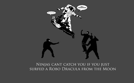Ninjas can't catch you if you just surfed a Robo Dracula from the Moon.