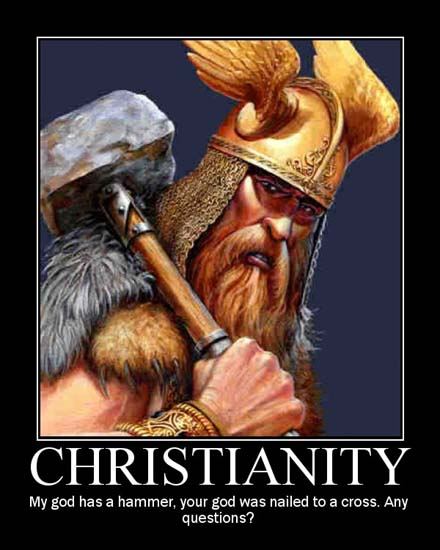 Christianity: My god has a hammer, your god was nailed to a cross. Any questions?