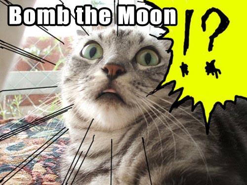 Bomb the moon!?