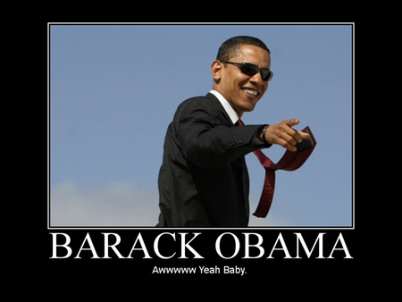 Barack Obama / Awwwww Yeah Baby.