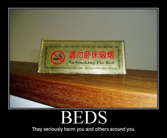 Beds / They seriously harm you and others around you.
