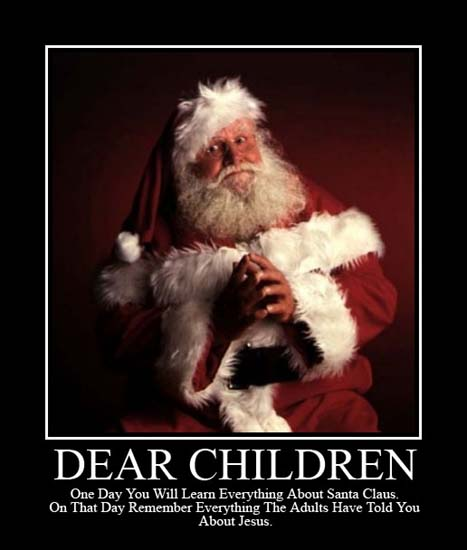 Dear Children / One day you will learn everything about Santa Claus. On that day remember everything the adults have told you about Jesus.