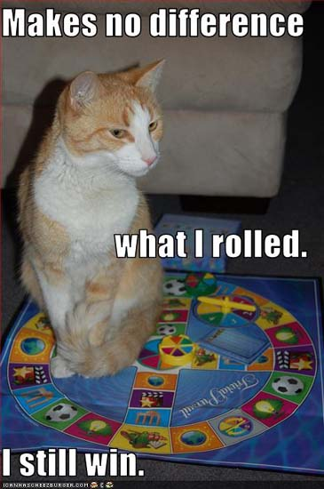 Makes no difference what I rolled. I still win.