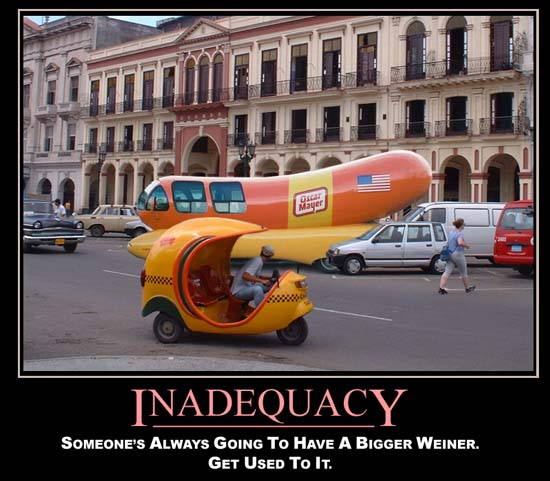 Inadequacy / Someone's always going to have a bigger weiner. Get used to it.