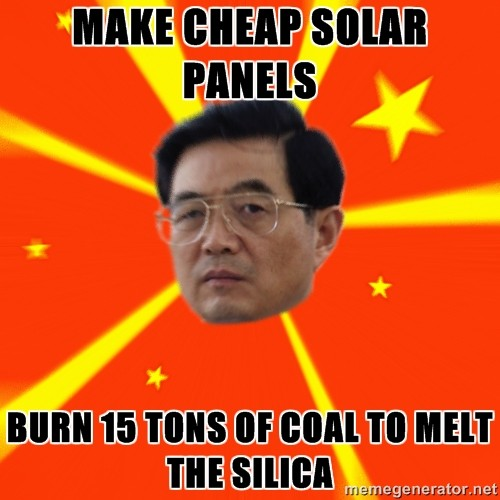 Make cheap solar panels / Burn 15 tons of coal to melt the silica