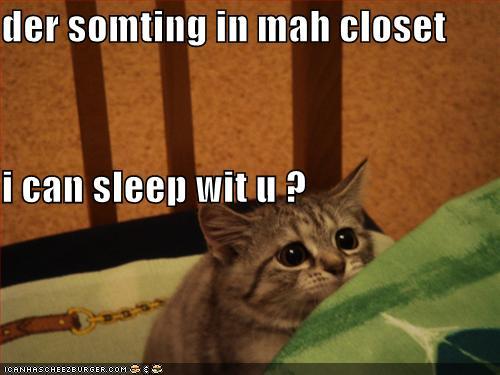 der somting in mah closet i can sleep wit u?