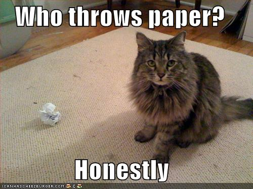 Who throws paper? Honestly