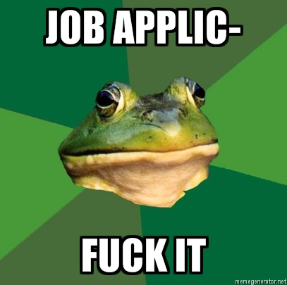 Job Applic- / Fuck it
