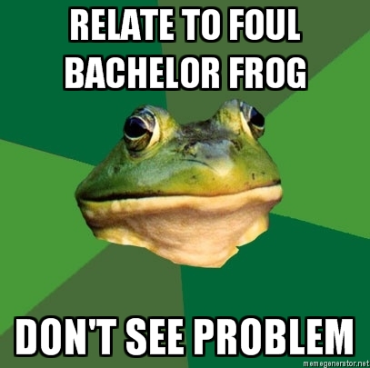 Relate to Foul Bachelor Frog / Don't see problem