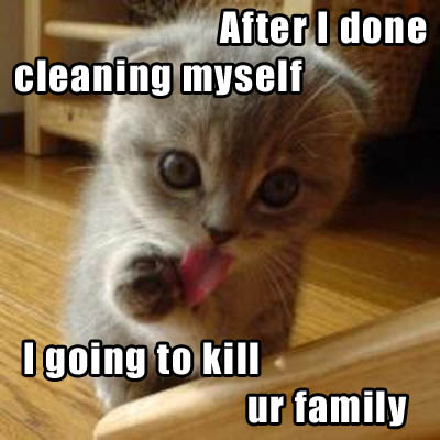After I done cleaning myself I going to kill ur family