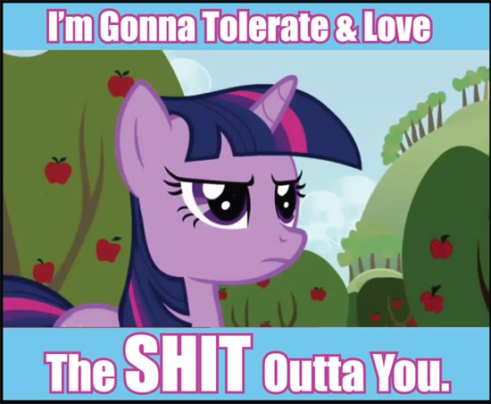 I'm gonna tolerate & love the SHIT outta you.